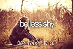 Be less shy
