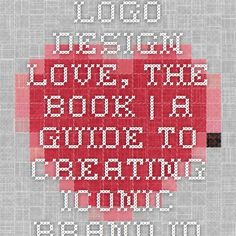 Logo Design Love, the book | A Guide to Creating Iconic Brand Identities