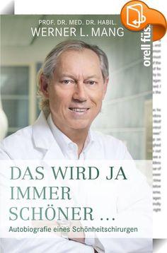 Das wird ja immer schöner    :  Werner Mang hat mehr als 30.000 Schönheitsoperationen geleistet. Jetzt wirft er einen Blick zurück auf sein Leben im Dienste der Schönheit. Berühmt wurde er als Experte für Nasenkorrekturen. Seine Bodenseeklinik in Lindau und seine Mang-Klinik in Rorschach/Schweiz gelten als die ersten Adressen in der Schönheitschirurgie. Noch prominenter wurde er durch seine außergewöhnliche, weltweite Medienpräsenz und Expertisen. Erstmals wirft der Schönheitspapst ein...