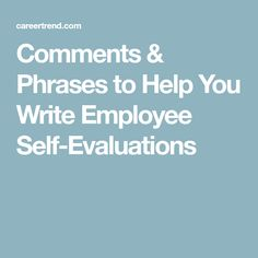 Comments & Phrases to Help You Write Employee Self-Evaluations