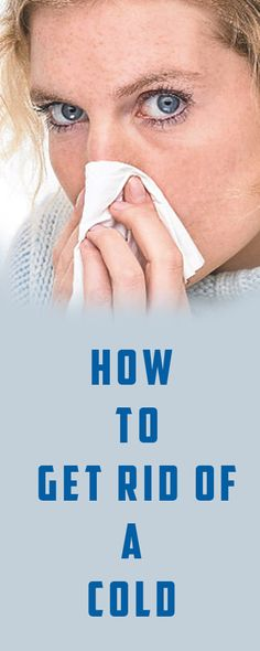 How to Get Rid of a Cold http://testedhomeremedies.net/how-to-get-rid-of-a-cold.html
