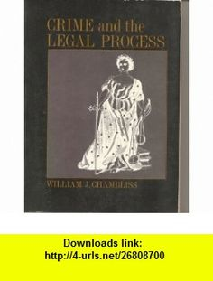 Crime and the legal process [by] William J. Chambliss William J. Chambliss ,   ,  , ASIN: B003NINAT4 , tutorials , pdf , ebook , torrent , downloads , rapidshare , filesonic , hotfile , megaupload , fileserve
