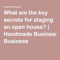 What are the key secrets for staging an open house? | Handmade Business