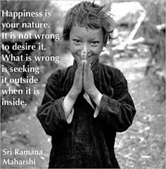 Sri Ramana Maharshi: Happiness is your nature . Namaste, Ramana Maharshi, Mental Training, A Course In Miracles, Mind Body Spirit, We Are The World, Thought Provoking, Decir No, Quotations