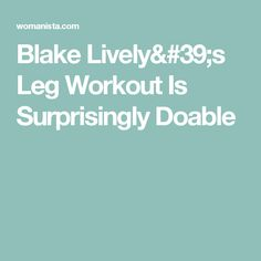 Blake Lively's Leg Workout Is Surprisingly Doable