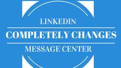 LinkedIn Completely Changes Message Center