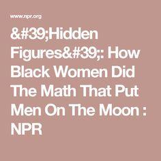 'Hidden Figures': How Black Women Did The Math That Put Men On The Moon : NPR