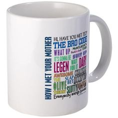 How I Met Your Mother Mugs with great quotes and phrases from this great show.  Check it out!