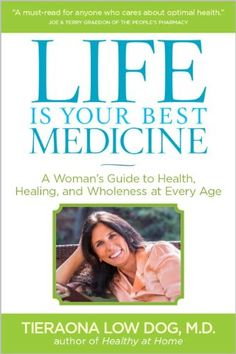 Life Is Your Best Medicine: A Woman's Guide to Health, Healing, and Wholeness at Every Age by Tieraona Dog http://www.amazon.com/dp/1426214553/ref=cm_sw_r_pi_dp_aSbqub17CSNBY