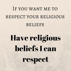 Atheism, Religion, God is Imaginary. If you want me to respect your religious beliefs, have religious beliefs I can respect.