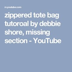 zippered tote bag tutoroal by debbie shore, missing section - YouTube
