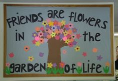 """Friends Are Flowers in the Garden of Life"" is such a sweet title for a spring bulletin board display. I would have my students write about a special friend inside a flower template and add it to this bulletin board display theme. Flower Bulletin Boards, Bulletin Board Design, Bulletin Board Borders, Spring Bulletin Boards, Preschool Bulletin Boards, Bulletin Board Display, Classroom Bulletin Boards, Bullentin Boards, March Bulletin Board Ideas"