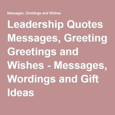 Leadership Quotes Messages, Greetings and Wishes - Messages, Wordings and Gift Ideas