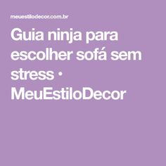 Guia ninja para escolher sofá sem stress • MeuEstiloDecor