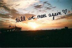 till we meet again ♥