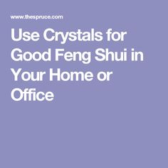 Use Crystals for Good Feng Shui in Your Home or Office