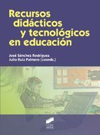Recursos didácticos y tecnológicos en educación / José      Sánchez Rodríguez, Julio Ruiz Palmero (coords.). -- Madrid :      Síntesis, D.L. 2013 http://absysnet.bbtk.ull.es/cgi-bin/abnetopac01?TITN=496645