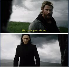 Thor, you are cruel to your brother BOTH times your parents die. Give this guy a break. You don't even know HALF of his story!