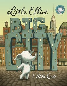 Little Elliot, Big City: A sweet new picture book for kids that will be the next big series.