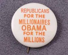 Button: Republicans for the millionaires. Obama for the millions.
