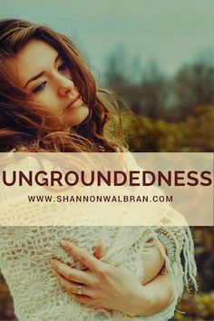 Please follow this link http://www.shannonwalbran.com/ungroundedness/ to read the blog post and find out how to become more grounded.