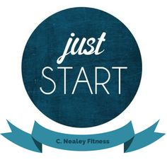 Just start! C. Nealey Fitness  Need more motivation for fitness? visit my page! I have recipes, challenge groups, and free weekend workouts!
