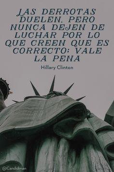 """""""Las #Derrotas duelen, pero nunca dejen de #Luchar por lo que creen que es correcto; vale la pena"""". #HillaryClinton #FrasesCelebres #Derrota #TrumpPresident @candidman"""