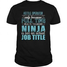 KETTLE OPERATOR Only Because Full Time Multi Tasking Ninja Is Not An Actual Job Title T Shirts, Hoodies. Check Price ==► https://www.sunfrog.com/LifeStyle/KETTLE-OPERATOR-Ninja-T-shirt-133916977-Black-Guys.html?41382