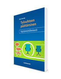 Työsuhteen päättämistilanteiden käytännöllinen käsikirja. Sisältää runsaasti esimerkkejä ja malleja. Osta!