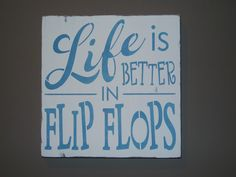 Shabby Chic Cottage Life is Better in Flip Flops Wooden Sign Decoration. 12x12  30.00, via Etsy.