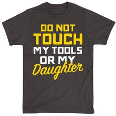 5d519ecf Do Not Touch My Tools Or My Daughter Adult Tee. Funny Dad ShirtsDad To Be  ShirtsMen's ShirtsDiy Father's Day ...