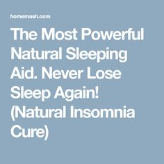 The Most Powerful Natural Sleeping Aid. Never Lose Sleep Again! (Natural Insomnia Cure)
