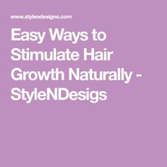 Easy Ways to Stimulate Hair Growth Naturally - StyleNDesigs