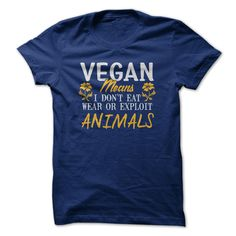 Vegan means I don't eat wear or exploit animals t shirts and hoodies