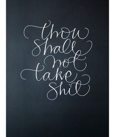 "you're allowed to hang up cuss words if they're in fancy fonts.   ""thou shall not take shit,"" by New York-based designer Samantha Willis."