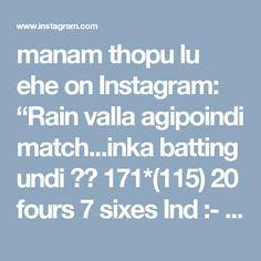 "manam thopu lu ehe on Instagram: ""Rain valla agipoindi match...inka batting undi 😍😎 171*(115) 20 fours 7 sixes Ind :- 281-4"""