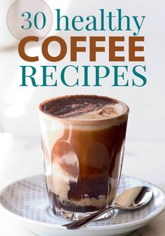 New research shows that coffee can actually be healthy! Here are 30 Healthy Coffee Recipes to get your coffee fix and not feel bad! #coffee #healthydrinks #coffeerecipes #healthyrecipes
