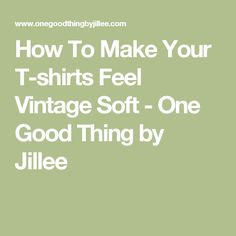 How To Make Your T-shirts Feel Vintage Soft - One Good Thing by Jillee