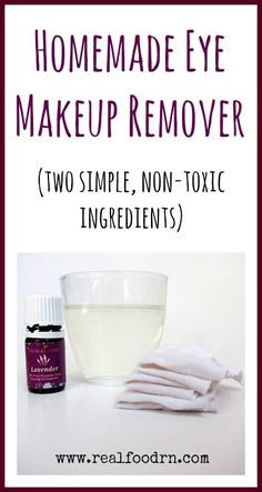 Homemade Eye Makeup Remover with Lavender {Detox Your Home Series}. Two simple non-toxic ingredients that remove even the toughest eye makeup. Very gentle on your eyes and moisturizing to the delicate skin around your eyes.  realfoodrn.com