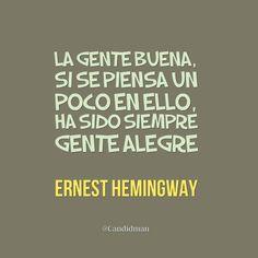 """""""La gente buena, si se piensa un poco en ello, ha sido siempre gente alegre"""". #ErnestHemingway #FrasesCelebres @candidman Ernest Hemingway, Hemingway Frases, Positive Mind, More Than Words, Spanish Quotes, Carpe Diem, So True, Sentences, Thats Not My"""