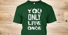 You only have one life to live, so make it count. This T-shirt is just a reminder.