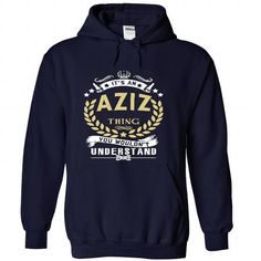 Its an AZIZ Thing You Wouldnt Understand - T Shirt, Hoodie, Hoodies, Year,Name, Birthday T-Shirts, Hoodies (39.99$ ===► CLICK BUY THIS SHIRT NOW!)