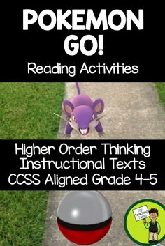 Pokemon Go passages. This is a great product to hook reluctant readers into reading! This Grade Four and Five resource helps students to look deeply at a text. It includes two Pokemon Go themed texts and five pages of higher order thinking questions. It also aligns with the Grade 4 and Grade 5 Informational Text CCSS. Only available at Top Teaching Tasks!