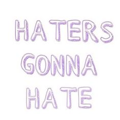 Haters -_-
