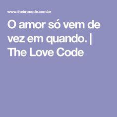 O amor só vem de vez em quando. | The Love Code