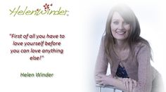 Love yourself ...  Quote by Helen Winder  http://www.helenwinder.co.uk/