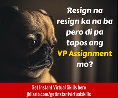 Resign na resign ka na ba pero di pa tapos ang VP Assignment mo? Here's your shortcut to your success! Get Instant Virtual Skills here http://jhilario.com/getinstantvirtualskills