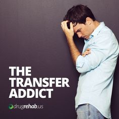 There is an often-overlooked type of addict who struggles just as much as any other...Learn more about the transfer addict & substitute or transfer addictions.