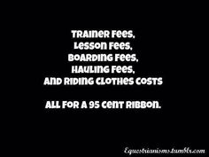 Not true it's the fun of the sport and your best friend That's the best ribbon
