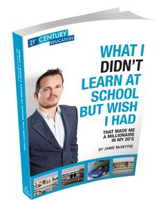What I Didn't Learn at School but Wish I Had by Jamie McIntyre My Books, Books To Read, Think And Grow Rich, Financial Planner, Best Selling Books, 21st Century, Wish, Author, Entertaining
